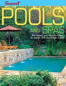 Pools and Spas: Everything You Need to Know to Design and Landscape a Pool - Sunset Books
