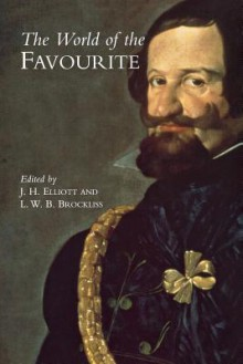 The World of the Favourite - J.H. Elliott, L W Brockliss