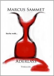 Aderlass - Sterbe Wohl - Marcus Sammet