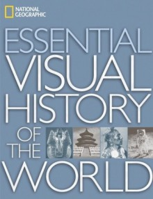 National Geographic Essential Visual History of the World - National Geographic Society
