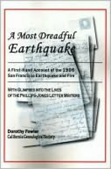 A Most Dreadful Earthquake: A First-Hand Account of the 1906 San Francisco Earthquake and Fire, with Glimpses Into the Lives of the Phillips-Jones - Dorothy Fowler