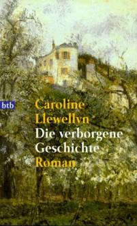 Die Verborgene Geschichte - Caroline Llewellyn