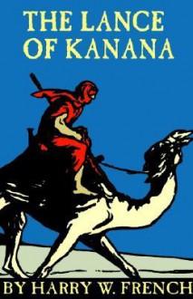 The Lance of Kanana - Harry W. French