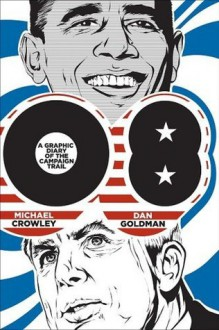 08: A Graphic Diary of the Campaign Trail - Michael Crowley, Dan Goldman