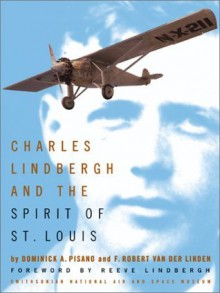 Charles Lindbergh and the Spirit of St. Louis - F. Robert Van Der Linden, Dominick A. Pisano, Reeve Lindbergh