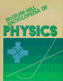 McGraw-Hill Encyclopedia of Physics - McGraw-Hill Publishing