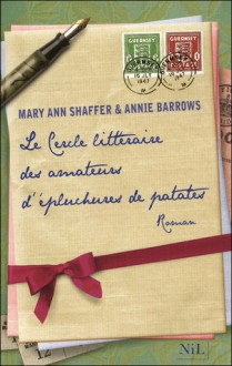 Le Cercle Litteraire Des Amateurs D'epluchures De Patates (French Edition) - Mary Ann Shaffer, Annie Barrows