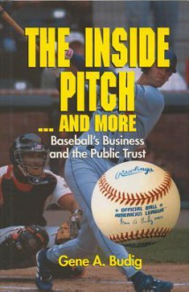 INSIDE PITCH AND MORE: BASEBALL'S BUSINESS AND THE PUBLIC TRUST - Gene A. Budig