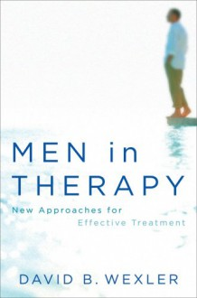 Men in Therapy: New Approaches for Effective Treatment - David B. Wexler