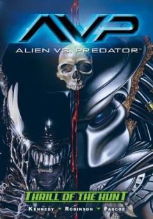 Alien vs. Predator: Thrill of the Hunt (Aliens Vs. Predator) - Mike Kennedy,Roger Robinson,Dustin Weaver,James Pascoe