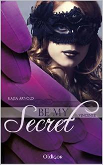 Be My Secret - Vincente - Kajsa Arnold