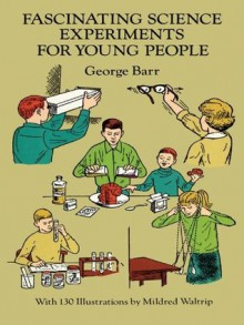 Fascinating Science Experiments for Young People (Dover Children's Science Books) - George Barr