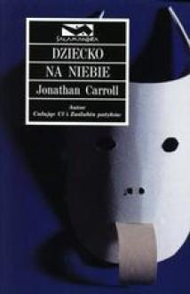 Dziecko Na Niebie - Jonathan Carroll, Zuzanna Naczyńska