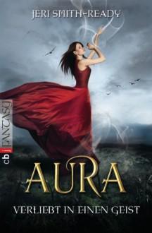Aura – Verliebt in einen Geist - Jeri Smith-Ready,Katarina Ganslandt