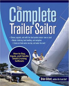 The Complete Trailer Sailor: How to Buy, Equip, and Handle Small Cruising Sailboats - Brian Gilbert
