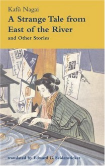 A Strange Tale From East Of The River And Other Stories - Kafū Nagai