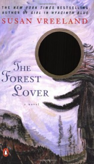 The Forest Lover - Susan Vreeland