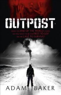 Outpost by Baker, Adam (2011) Paperback - Adam Baker
