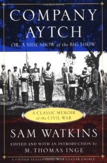 Company Aytch - Samuel R. Watkins, M. Thomas Inge