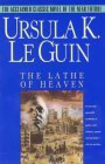 Lathe of Heaven - Ursula K. Le Guin