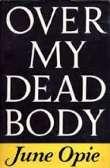 Over My Dead Body - June Opie
