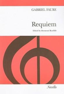 Requiem Vocal Score, Opus 48: For Soprano & Baritone Soli, SATB & Orchestra - Gabriel Faure, Desmond Ratcliffe