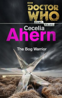 Doctor Who: The Bog Warrior (Time Trips) - Cecelia Ahern