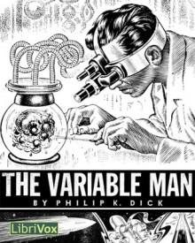 The Variable Man - Philip K. Dick, Gregg Margarite