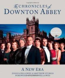 The Chronicles of Downton Abbey: A New Era - Jessica Fellowes, Matthew Sturgis