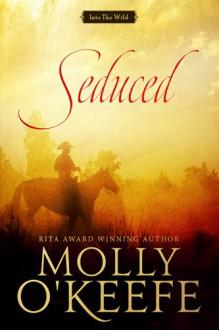 Seduced (Into The Wild Book 1) - Molly O'Keefe