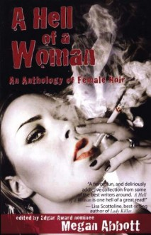 A Hell of a Woman: An Anthology of Female Noir - Zoë Sharp, Charlie Huston, Vicki Hendricks, Rebecca Pawel, S.J. Rozan, Sandra Scoppettone, Christa Faust, Megan Abbott, Naomi Hirahara, Ken Bruen, Daniel Woodrell, Vin Packer, Libby Fischer Hellmann, Allan Guthrie, Sara Gran, Eddie Muller, Donna Moore, Sarah Weinman, Aliso