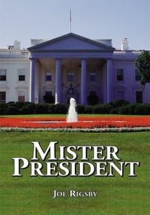 Mister President - Joe Rigsby