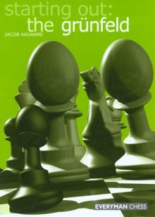 Starting Out: The Grunfeld Defence - Jacob Aagaard