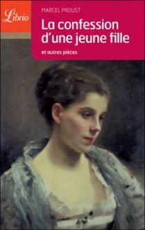La confession d'une jeune fille et autres textes - Marcel Proust