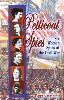 Petticoat Spies: Six Women Spies of the Civil War (Notable Americans) - Peggy Caravantes