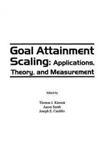 Goal Attainment Scaling: Applications, Theory, and Measurement - Kiresuk, Kiresuk