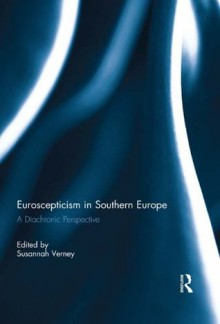 EUROSCEPTICISM IN SOUTHERN EUROPE (South European Society and Politics) - Susannah Verney