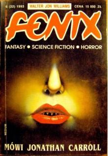 Fenix 1993 6 (22) - Walter Jon Williams, Jacek Inglot, Artur Szrejter, Jonathan Carroll, Redakcja magazynu Fenix