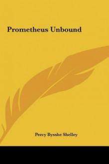 Prometheus Unbound - Percy Bysshe Shelley