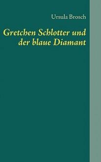 Gretchen Schlotter Und Der Blaue Diamant - Ursula Brosch