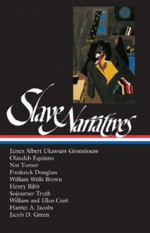 Slave Narratives: Library of America #114 (The Library of America) - James Albert Ukawsaw Gronniosaw, Frederick Douglass, Olaudah Equiano, Nat Turner, William Wells Brown, Henry Bibb, Sojourner Truth, William Craft, Ellen Craft, Harriet A. Jacobs, Jacob D. Green, William L. Andrews, Henry Louis Gates
