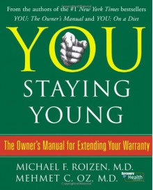 You: Staying Young: The Owner's Manual for Extending Your Warranty - 'Michael F. Roizen', 'Mehmet Oz'