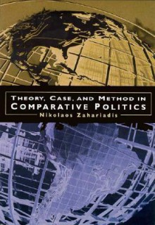 Theory, Case & Method in Comparative Politics - Nikolaos Zahariadis