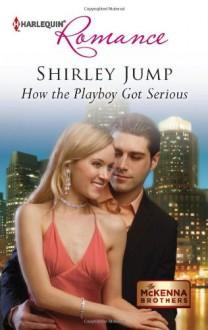 How the Playboy Got Serious - Shirley Jump