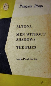Altona/Men without Shadows/The Flies - Jean-Paul Sartre