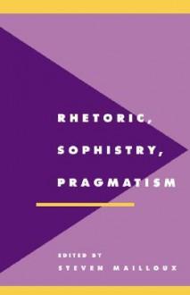 Rhetoric, Sophistry, Pragmatism - Steven Mailloux, Richard Macksey, Anthony Cascardi