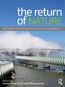 The Return of Nature: Sustaining Architecture in the Face of Sustainability - Preston Scott Cohen, Erika Naginski