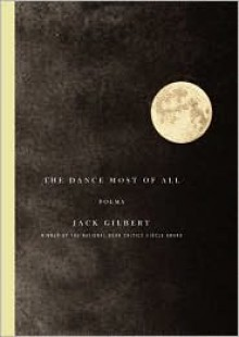 The Dance Most of All: Poems - Jack Gilbert