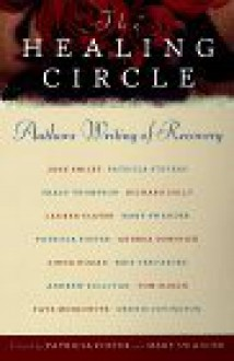 The Healing Circle: Authors Writing of Recovery - Patricia Foster, Mary Swander