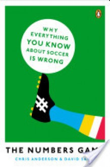The Numbers Game: Why Everything You Know About Soccer Is Wrong - David Sally,Chris Anderson